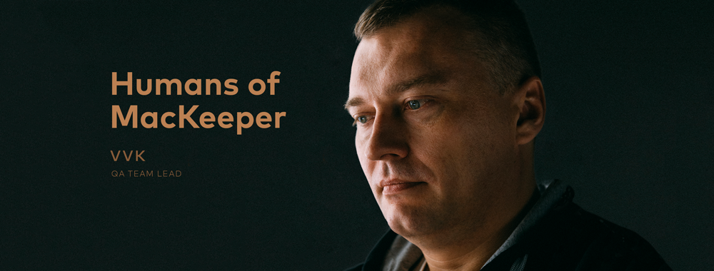 Humans of MacKeeper: VVK, QA Team Lead