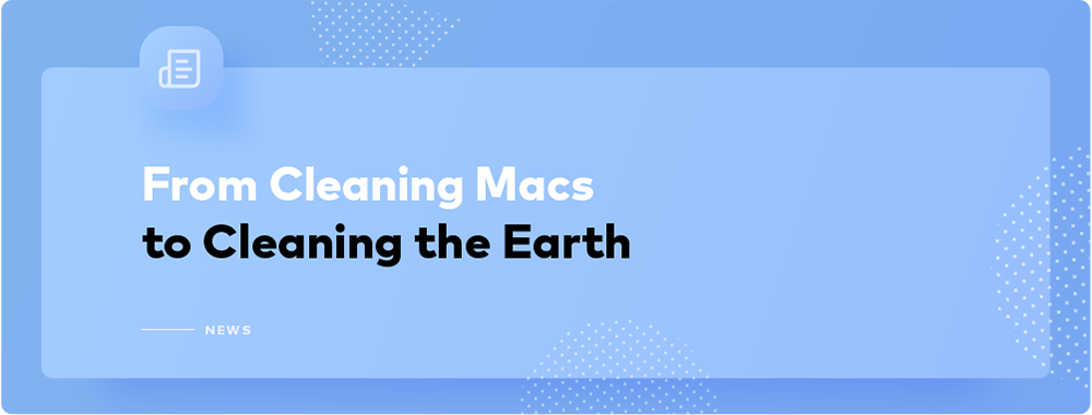 Our App Cleans Macs, We Clean the Planet