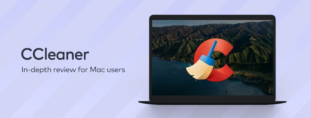 CCleaner Review: Is It Safe to Use It on a Mac?