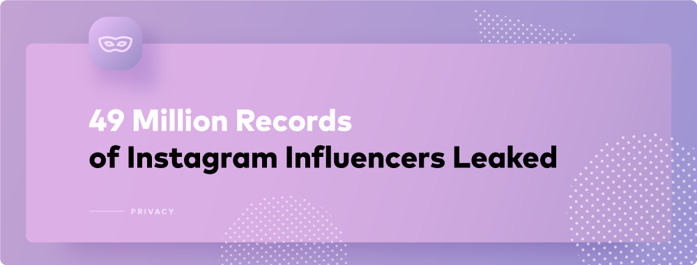 Bad News for Instagram Influencers: 49 Million Records Leaked