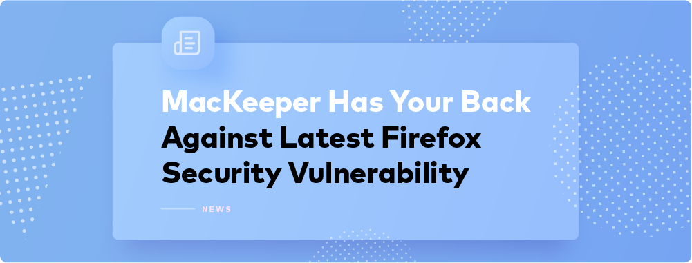 Firefox Vulnerability Issue: MacKeeper to the Rescue